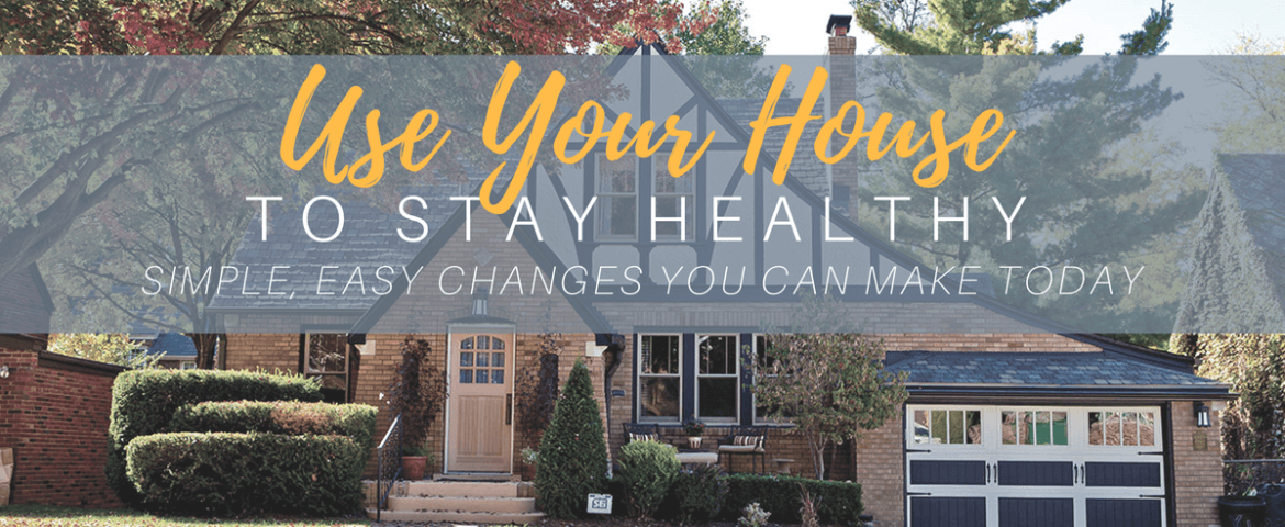 How to Use Your House to Stay Healthy
